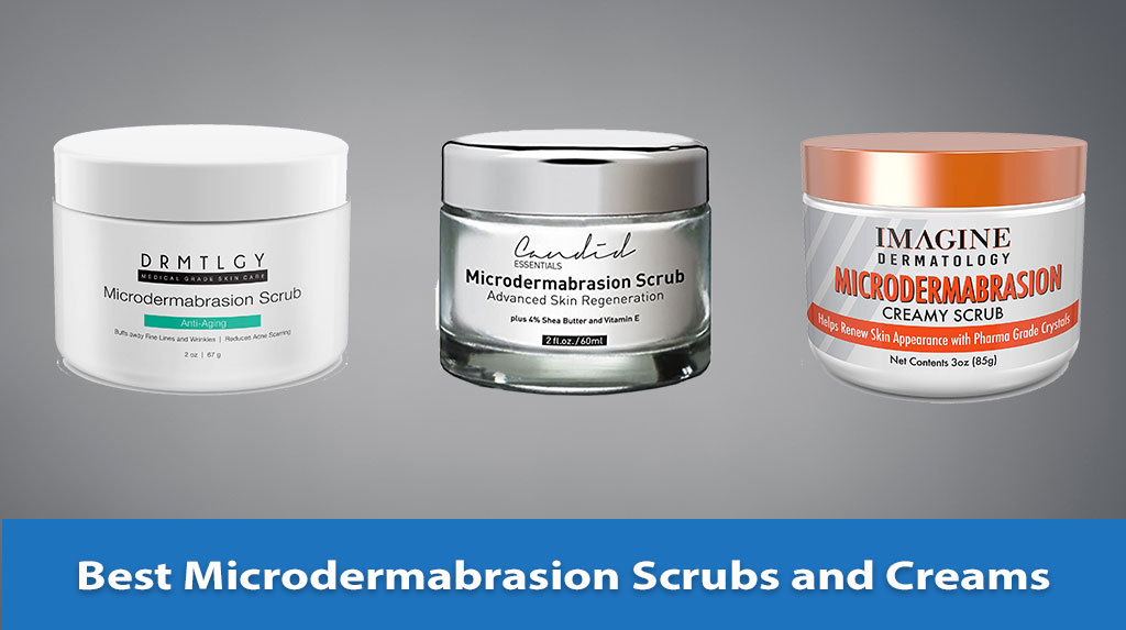 Best Microdermabrasion Scrubs and Creams